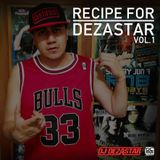 RECIPE FOR DEZASTAR VOL. 1 | MIXED BY DJ DEZASTAR
