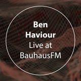 Ben Haviour - Liveset @BauhausFM