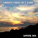 Lover 303 - Groovy Chill Out Jams
