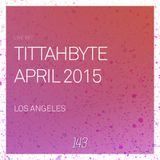 143 LIVE - TITTAHBYTE, LA APRIL 2015