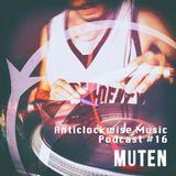 Anticlockwise Music Podcast 16 # Muten (October 2017)