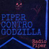 Piper Contro Godzilla - 31 Ottobre 2017