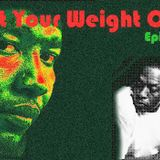Put Your Weight On It Episode 2 Vol. 1
