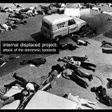 internal displaced project: attack of the electronic bastards