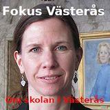 Fokus Västerås - om skolan i Västerås, del 2