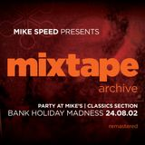 Mike Speed | Mix Tape Archive | Party At Mike's | Classics Section | Bank Hol Madness | 24.08.02