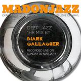 MADONJAZZ - Mark Gallagher's Deep Jazz mix