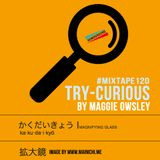 [#MIXTAPE120] Try-Curious by Maggie Owsley