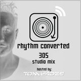 Tom Hades - Rhythm Converted 305 with Tom Hades
