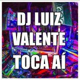 Dj Luiz Valente - Toca Aí