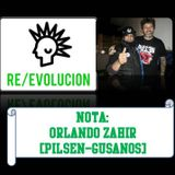Re/Evolución 24/5/18 - Nota a Orlando Zahir, de Pilsen y Gusanos