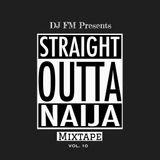 DJ FM || Straight Outta Naija Mixtape Vol. 1