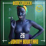 #ONCEAWEEK 0026 by JOHNNY BOUNTARD