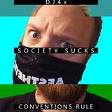 DJ4x - SOCIETY SUCKS - CONVENTIONS RULE