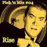 Pick 'n Mix #04 - Rise
