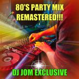 80's Party Mix - Remastered!!! (DJ Jom Exclusive)
