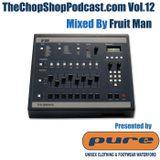 Fruitman presents The Chop Shop Podcast Vol.12