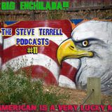 BIG ENCHILADA 11: AN AMERICAN IS A VERY LUCKY MAN