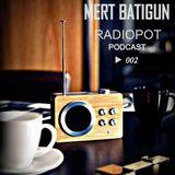 Mert Batigun - Radiopot Podcast#002
