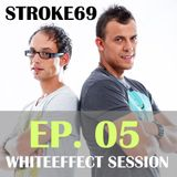 Stroke 69 - Whiteeffect Session - ep 05