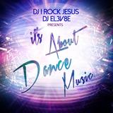 Dj I Rock Jesus & Dj EL3V8E Presents Its About Dance Music