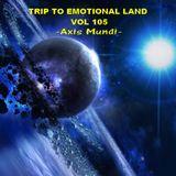 TRIP TO EMOTIONAL LAND VOL 105  - Axis Mundi -