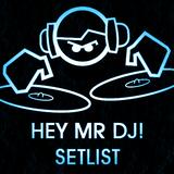 Hey Mr DJ! Setlist