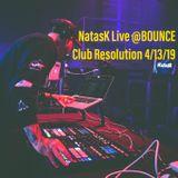 NatasK LIVE @BOUNCE Club Resolution 4-13-19