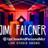 #upcloseandpersonalmcr Live Studio Show 1 with Jimi Falcner January 2019