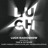 Luch Radioshow #129 - Take & Cutworx @ Megapolis 89.5 Fm 03.10.2017