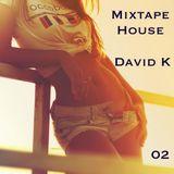 David K - Mixtape House 02