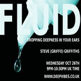 'FLUID' - STEVE GRIFFO GRIFFITHS - OCT 26th 2016 - DEEPVIBES.CO.UK