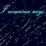 I wanna say