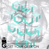 Gottwood Presents 002 - Get Your Geek On