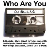 Who Are You Old Skool RnB