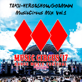 TAKU-HERO & SHOWGO & MNN - Musiccircus Mix 2017