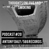Thoughts On Love And Smoking Podcast #20 * Antony Daly/586 Records