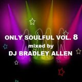 Only Soulful vol.8 mixed by DJ Bradley Allen (Free Download)