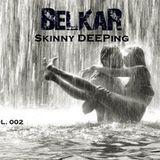 """Skinny Deeping"" by BelkaR (Vol.002)"