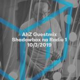 Shadowbox @ Radio 1 10/03/2019: AhZ Guestmix