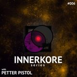 INNERKORE Series #006 - with PETTER PISTOL