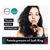 female:pressure #22 [Feat. Leah King]