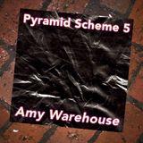 PYRAMID SCHEME MIX 5: Amy Warehouse