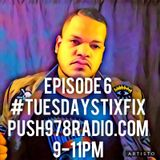 #TUESDAYSTIXFIX ON PUSH978RADIO.COM EPISODE 6