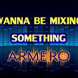 ARMERO - WANNNA BE MIXING SOMETHING