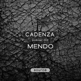 Cadenza Podcast 002 (Source) - Mendo