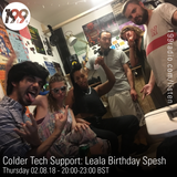 02/08/18 - Colder Tech Support: Leala Birthday Spesh