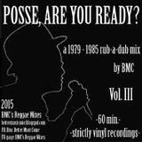 Posse, Are You Ready? Vol. III - a 1979 - 1985 rub-a-dub mix by BMC