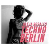 Aleja Rosales - Techno Berlin