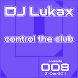 DJ Lukax - Control the club episode 008 hits of 2011 special (31-Dec-2011)
